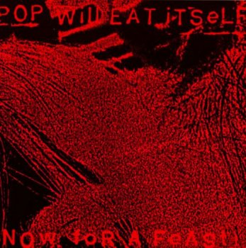 Pop Will Eat Itself - Now For A Feast (1988)