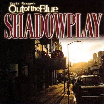 Kevin Thorpe's Out Of The Blue - Shadowplay (2001)