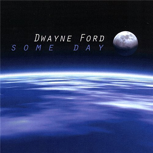 Dwayne Ford - Some Day (2007) [Digital Web Release]