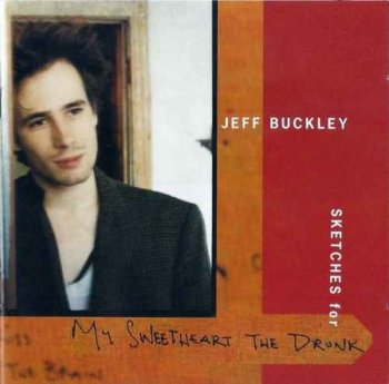 Jeff Buckley - Sketches For My Sweetheart The Drunk [2CD] (1998)