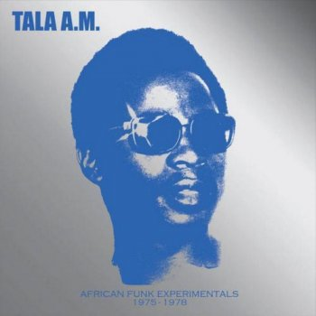 Tala A.M. - African Funk Experimentals 1975 To 1978 (2015)