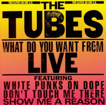 The Tubes - Want Do You Want From Live (1978) [Reissue 1994]