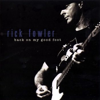 Rick Fowler - Back On My Good Foot (2008)
