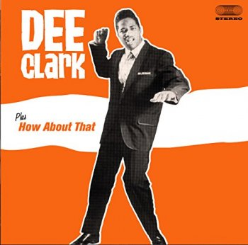 Dee Clark - Dee Clark Plus How About That (2010)
