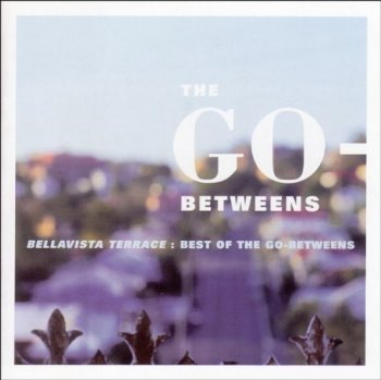 The Go-Betweens - Bellavista Terrace: Best of The Go-Betweens (1999)