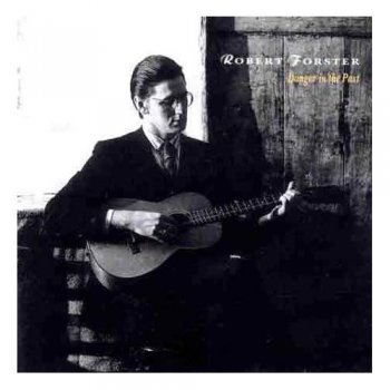 Robert Forster - Danger In The Past (1990)
