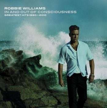 Robbie Williams - In And Out Of Consciousness - Greatest Hits 1990-2010 [3CD Deluxe Edition] (2010)