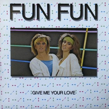 Fun Fun - Give Me Your Love (Remix) (Vinyl,12'') 1985