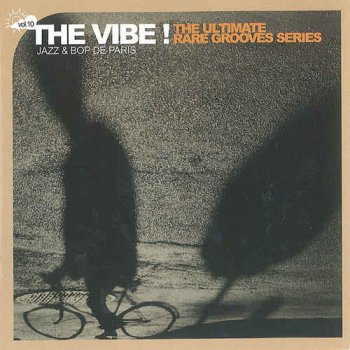 VA - The Vibe! The Ultimate Rare Grooves Series Vol. 10 Jazz & Bop De Paris (2004)