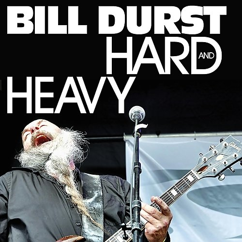 Bill Durst - Hard And Heavy (2013) [WEB Release]
