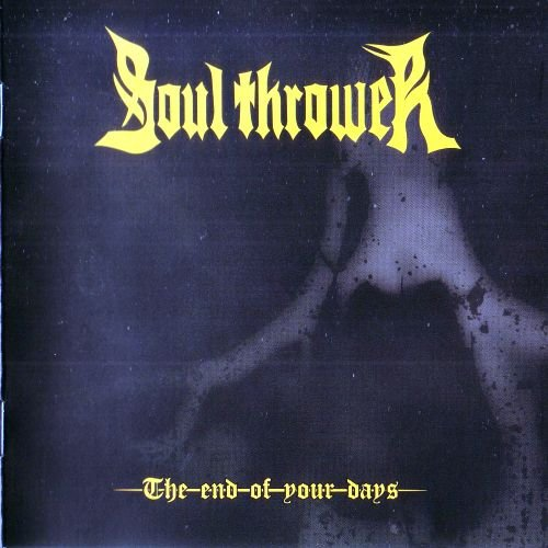 Soul Thrower - The End Of Your Days (2012)