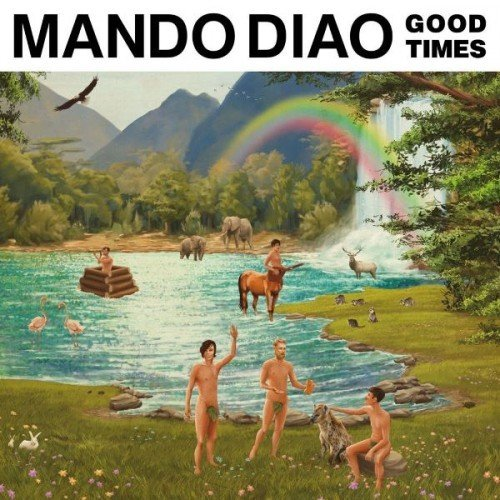 Mando Diao - Good Times (2017)