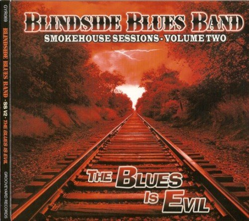Blindside Blues Band - Smokehouse Sessions Volume Two: The Blues Is Evil (2011)