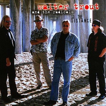 Walter Trout & The Radicals - Go The Distance (2001)