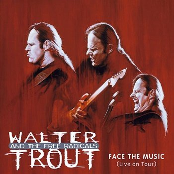 Walter Trout And The Free Radicals - Face The Music (Live On Tour) (2000)