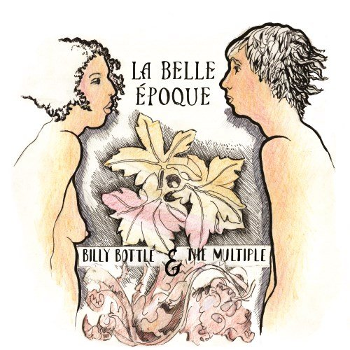 Billy Bottle & The Multiple - Message From (2010) / La Belle Epoque (2015)