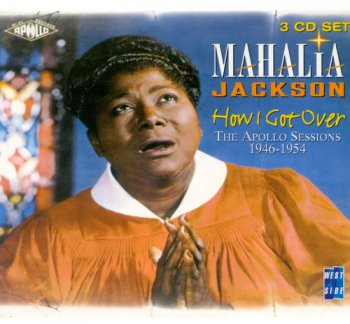 Mahalia Jackson - How I Got Over: The Apollo Sessions 1946-1954 [3CD Box Set] (1998)