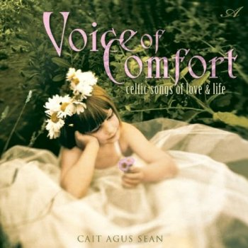 Cait Agus Sean - Voice of Comfort: Celtic Songs of Love & Life (2001)