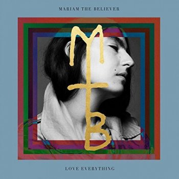Mariam The Believer - Love Everything (2017)