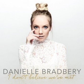 Danielle Bradbery - I Don't Believe We've Met (2017)