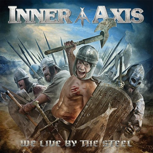 Inner Axis - We Live By The Steel (2017)