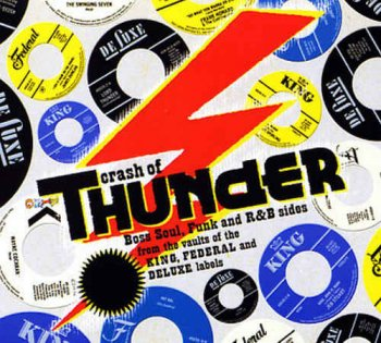 VA - Crash Of Thunder: Boss Soul, Funk and R&B Sides from the Vaults of the King, Federal and Deluxe Labels (2007)