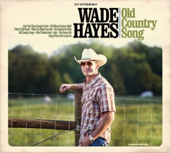 Wade Hayes - Old Country Song (2017)