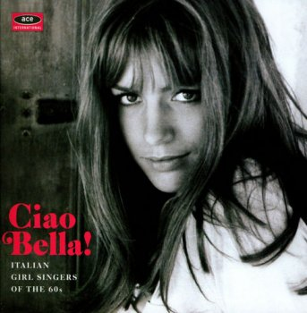 VA - Ciao Bella! Italian Girl Singers Of The 60's [Remastered] (2015)