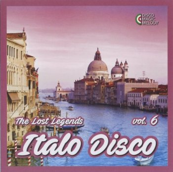 VA - Italo Disco: The Lost Legends Vol. 6 [Remastered] (2017)