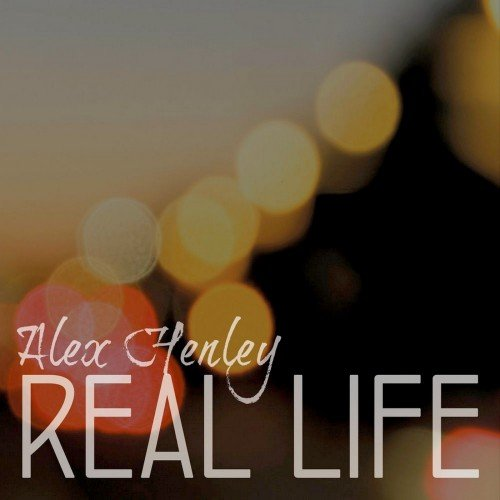 Alex Henley - Real Life (2018)