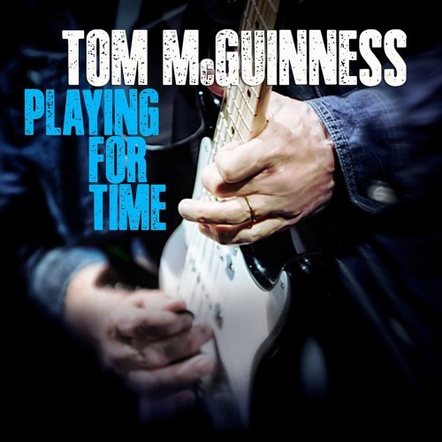 Tom McGuinness - Playing For Time (2017)