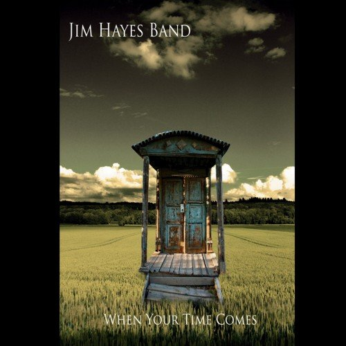 Jim Hayes Band - When Your Time Comes (2011)