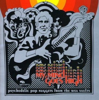 VA - My Mind Goes High: Psychedelic Pop Nuggets From The WEA Vaults (2005)
