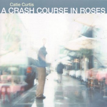 Catie Curtis - A Crash Course In Roses (1999)