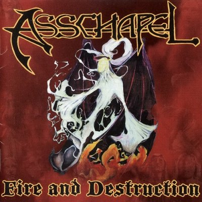 Asschapel - Fire and Destruction (2003)