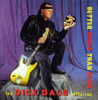 Dick Dale - Better Shred Than Dead: The Dick Dale Anthology [2CD Remastered Set] (1997)