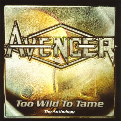 Avenger (Gbr) - Too Wild to Tame - The Anthology (Compilation, 2CD) 2002