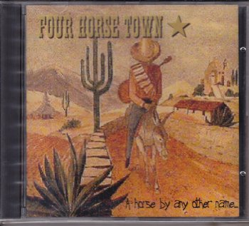 Four Horse Town - A Horse By Any Other Name (1999)