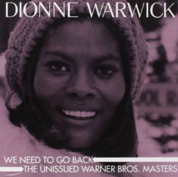 Dionne Warwick - We Need To Go Back: The Unissued Warner Bros. Masters (2013)