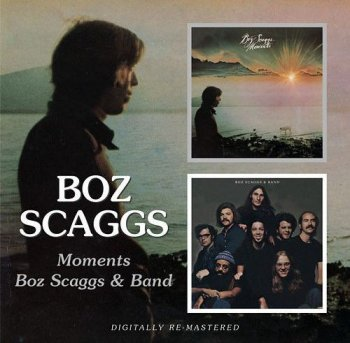 Boz Scaggs - Moments & Boz Scaggs & Band [Remastered] (2008)