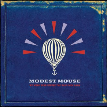 Modest Mouse - We Were Dead Before The Ship Even Sank (2007)
