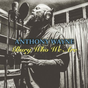 Anthony Wayne - Bury Who We Are (2017)