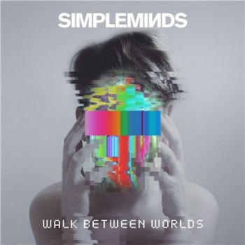 Simple Minds - Walk Between Worlds [Deluxe Edition] (2018)