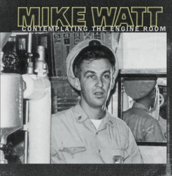 Mike Watt - Contemplating The Engine Room (1997/2017) [Hi-Res]