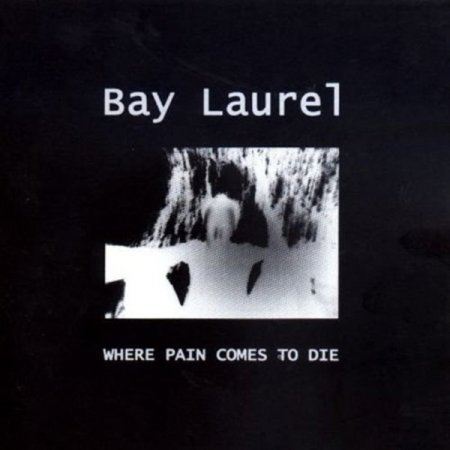 Bay Laurel - Where Pain Comes To Die (2000)