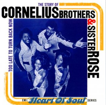 Cornelius Brothers & Sister Rose - The Story of Cornelius Brothers & Sister Rose: Too Late to Turn Back Now (1996)