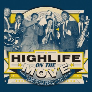 VA - Highlife on the Move: Selected Nigerian & Ghanaian Recordings from London & Lagos 1954-66 (2015) [Vinyl]