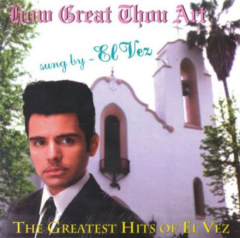 El Vez - How Great Thou Art: The Greatest Hits of El Vez (1994)