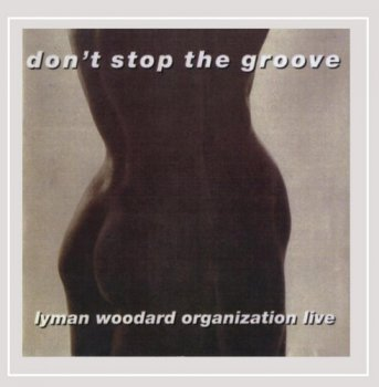 The Lyman Woodard Organization - Don't Stop The Groove (1979) [Reissue 2015]