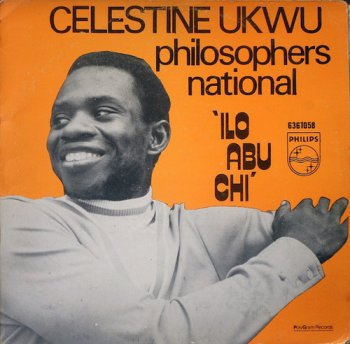 Celestine Ukwu & His Philosophers National - Ilo Abu Chi (1974)